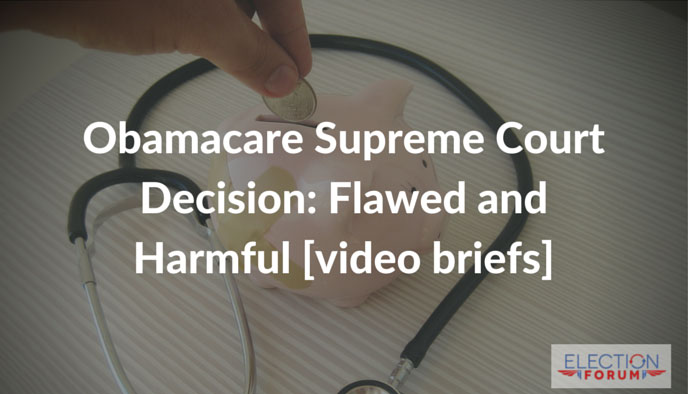 Obamacare Supreme Court Decision: Flawed and Harmful [video briefs]