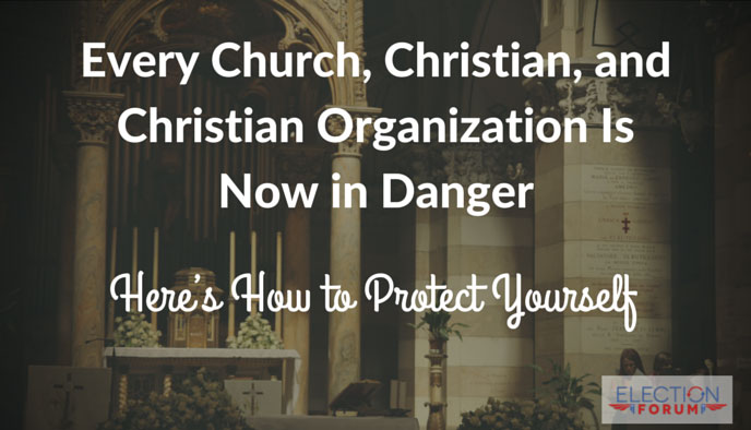 Special Report: Warning – Every Church, Christian, and Christian Organization Is Now in Danger