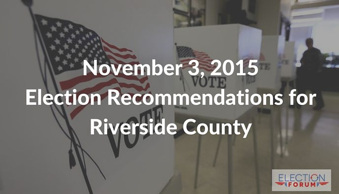 November 3, 2015 Election Recommendations for Riverside County