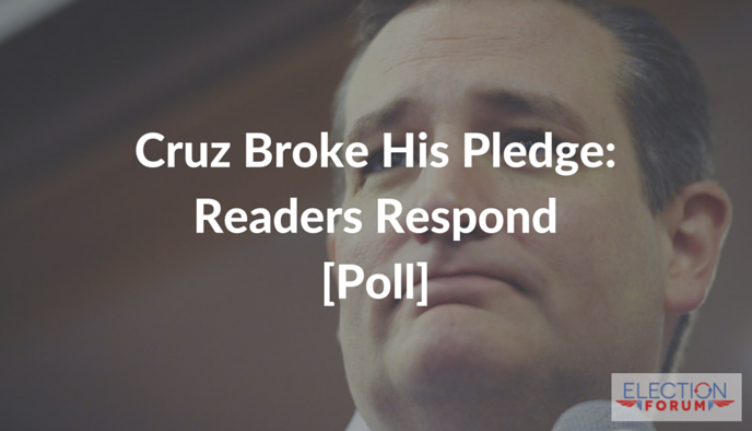 Cruz Broke His Pledge: Readers Respond [Poll]