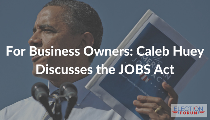 For Business Owners: Caleb Huey Discusses the JOBS Act