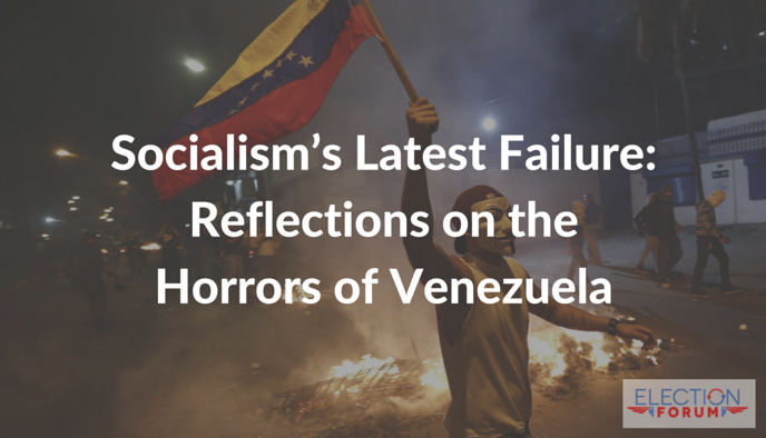 Socialism's Latest Failure: Reflections on the Horrors of Venezuela