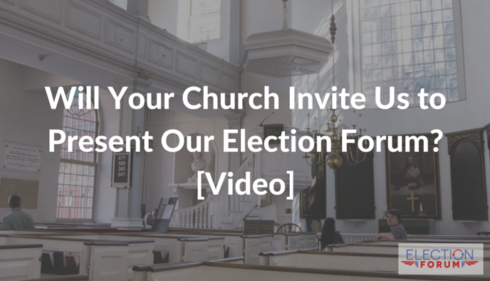Will Your Church Invite Us to Present Our Election Forum? [Video]