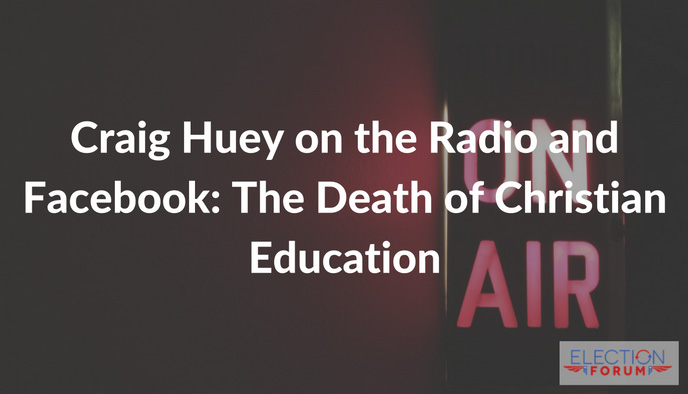 Craig Huey on the Radio and Facebook: The Death of Christian Education