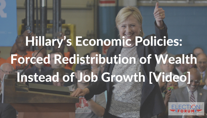 Hillary's Economic Policies: Forced Redistribution of Wealth Instead of Job Growth [Video]