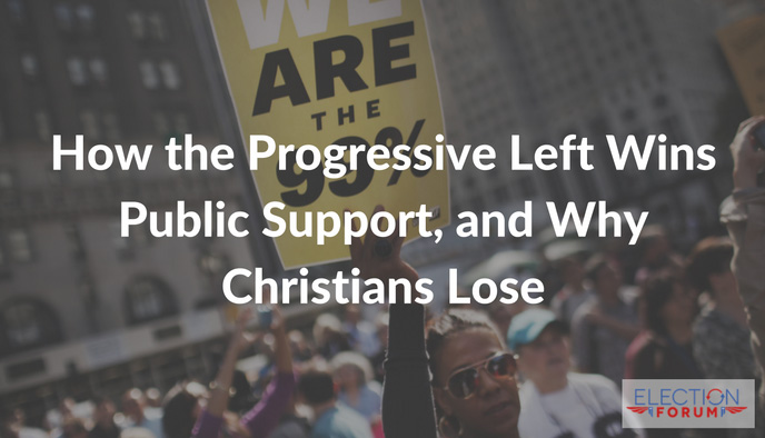 How the Progressive Left Wins Public Support, and Why Christians Lose