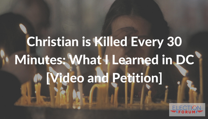 A Christian is Killed Every 30 Minutes: What I Learned in DC [Video and Petition]