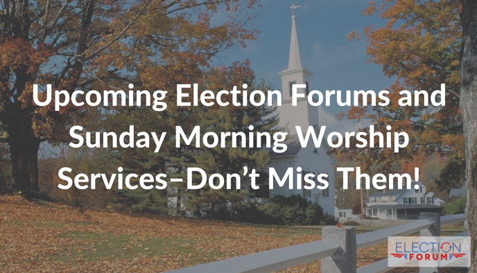 Upcoming Election Forums and Sunday Morning Worship Services - Don't Miss Them!