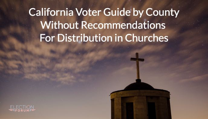California Voter Guide by County Without Recommendations For Distribution in Churches