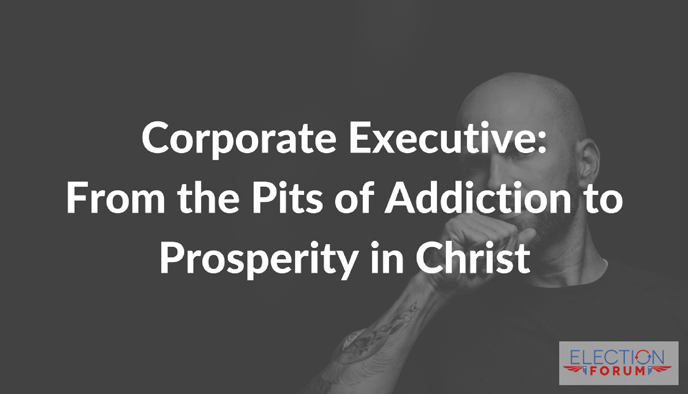 Corporate Executive: From the Pits of Addiction to Prosperity in Christ