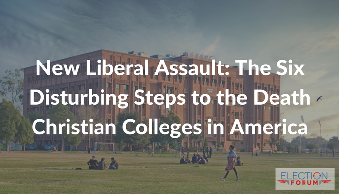 New Liberal Assault: The Six Disturbing Steps to the Death Christian Colleges in America
