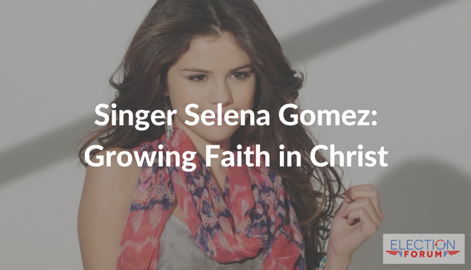 Singer Selena Gomez: Growing Faith in Christ