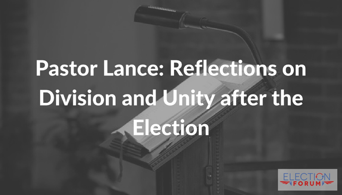 Pastor Lance: Reflections on Division and Unity after the Election