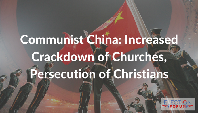Communist China: Increased Crackdown of Churches, Persecution of Christians