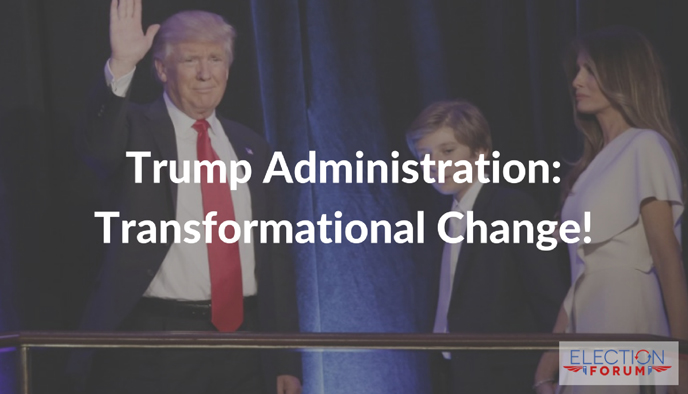 Trump Administration: Transformational Change!