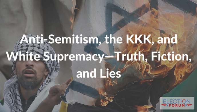 Anti-Semitism, the KKK, and White Supremacy—Truth, Fiction, and Lies