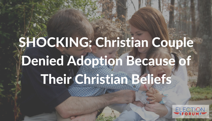 SHOCKING: Christian Couple Denied Adoption Because of Their Christian Beliefs