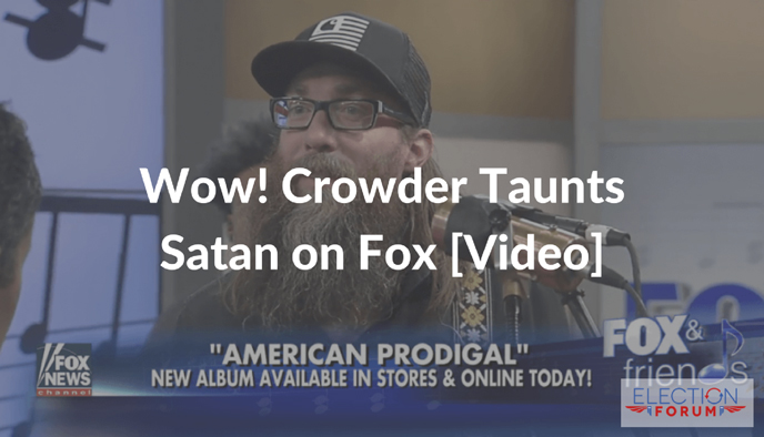 Wow! Crowder Taunts Satan on Fox [Video]