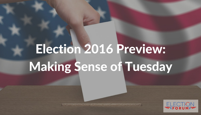 Election 2016 Preview: Making Sense of Tuesday