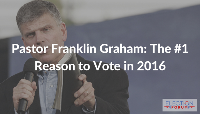 Pastor Franklin Graham: The #1 Reason to Vote in 2016