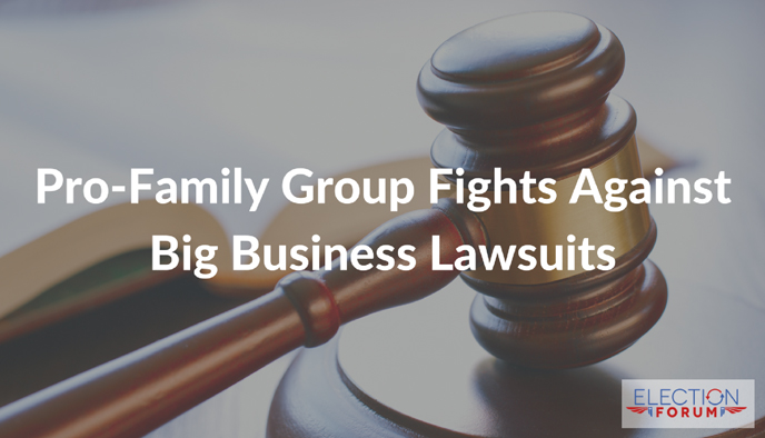 Pro-Family Group Fights Against Big Business Lawsuits