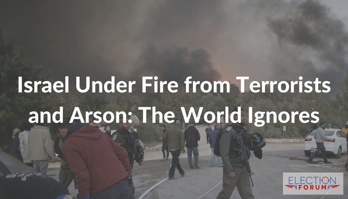 Israel Under Fire from Terrorists and Arson: The World Ignores