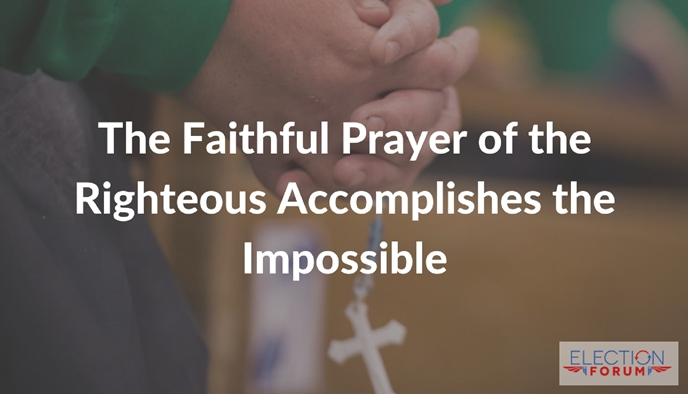 The Faithful Prayer of the Righteous Accomplishes the Impossible