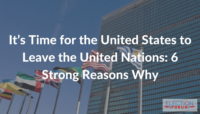 It's Time for the United States to Leave the United Nations: 6 Strong Reasons Why