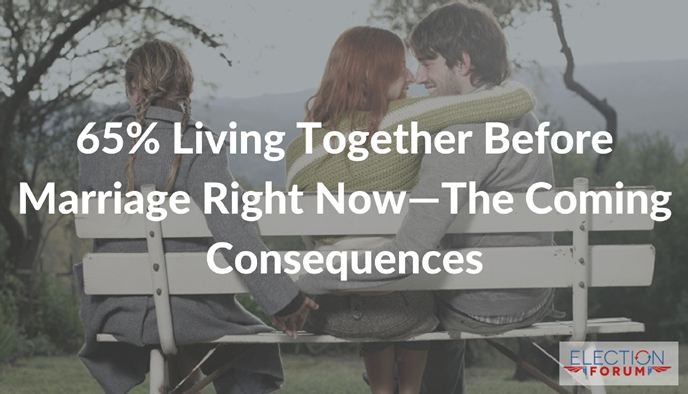 65% Living Together Before Marriage Right Now—The Coming Consequences
