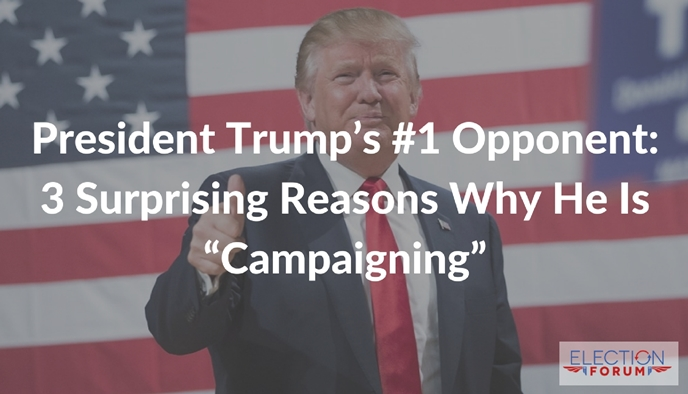 "President Trump's #1 Opponent: 3 Surprising Reasons Why He Is ""Campaigning"""