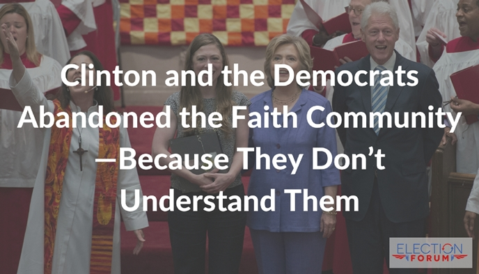 Clinton and the Democrats Abandoned the Faith Community—Because They Don't Understand Them