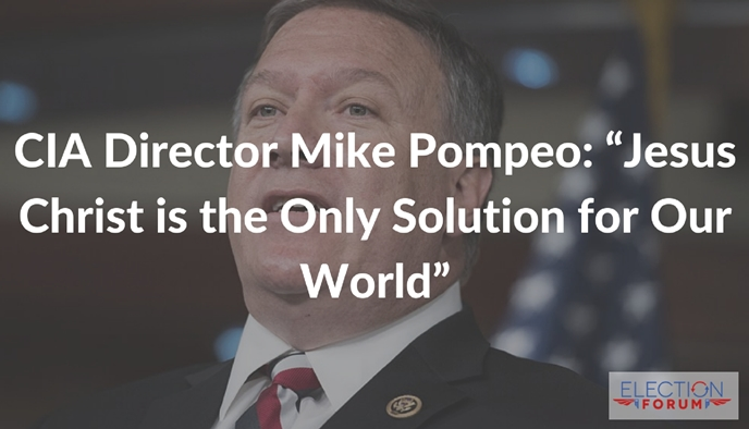 "CIA Director Mike Pompeo: ""Jesus Christ is the Only Solution for Our World"""