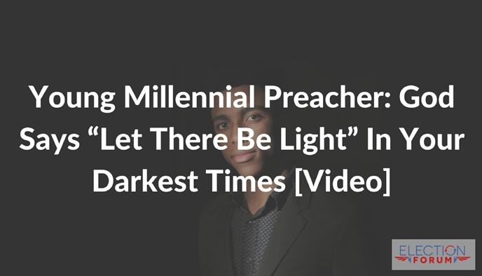 "Young Millennial Preacher: God Says ""Let There Be Light"" In Your Darkest Times [Video]"