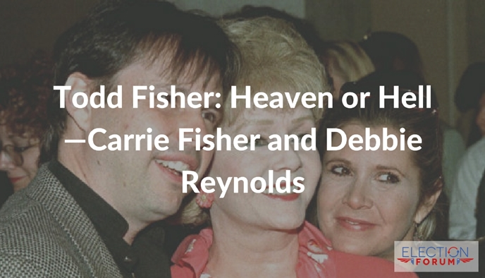 Todd Fisher: Heaven or Hell—Carrie Fisher and Debbie Reynolds
