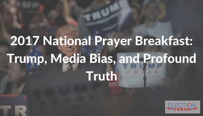 2017 National Prayer Breakfast: Trump, Media Bias, and Profound Truth