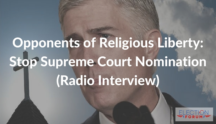 Opponents of Religious Liberty: Stop Supreme Court Nomination (Radio Interview)