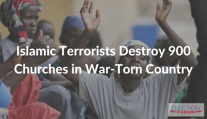 Islamic Terrorists Destroy 900 Churches in War-Torn Country