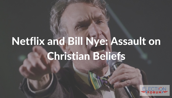 Netflix and Bill Nye: Assault on Christian Beliefs