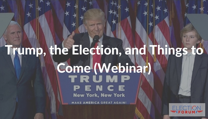 Trump, the Election, and Things to Come (Webinar)