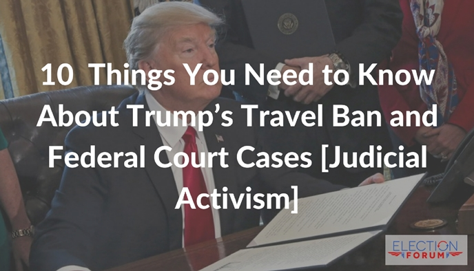 10  Things You Need to Know About Trump's Travel Ban and Federal Court Cases [Judicial Activism]