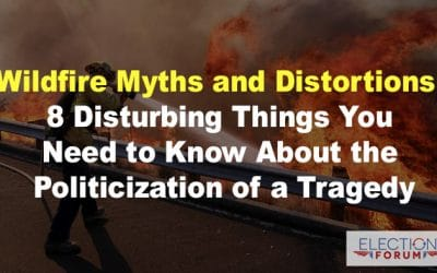 Wildfire Myths and Distortions: 8 Disturbing Things You Need to Know About the Politicization of a Tragedy