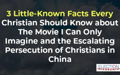 3 Little-Known Facts Every Christian Should Know about The Movie I Can Only Imagine and the Escalating Persecution of Christians in China