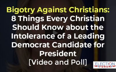 Bigotry Against Christians: 8 Things Every Christian Should Know about the Intolerance of a Leading Democrat Candidate for President [Video and Poll]