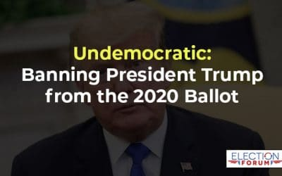 Undemocratic: Banning President Trump from the 2020 Ballot