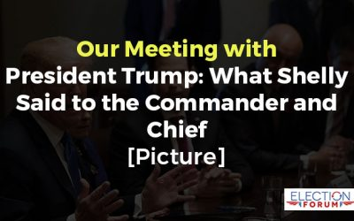 Our Meeting with President Trump: What Shelly Said to the Commander and Chief [Picture]