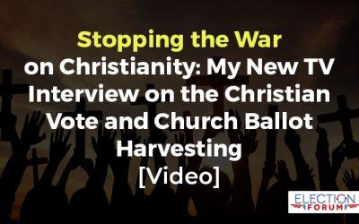 Stopping the War on Christianity: My New TV Interview on the Christian Vote and Church Ballot Harvesting [Video]