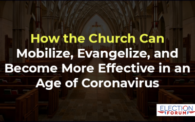 How the Church Can Mobilize, Evangelize, and Become More Effective in an Age of Coronavirus