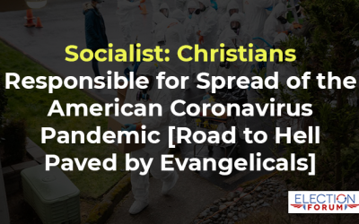 Socialist: Christians Responsible for Spread of the American Coronavirus Pandemic [Road to Hell Paved by Evangelicals]